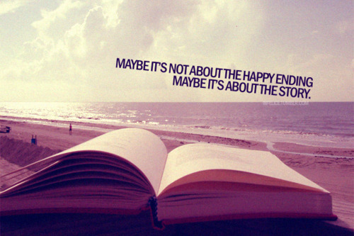 """Maybe it's not about the happy ending…"""